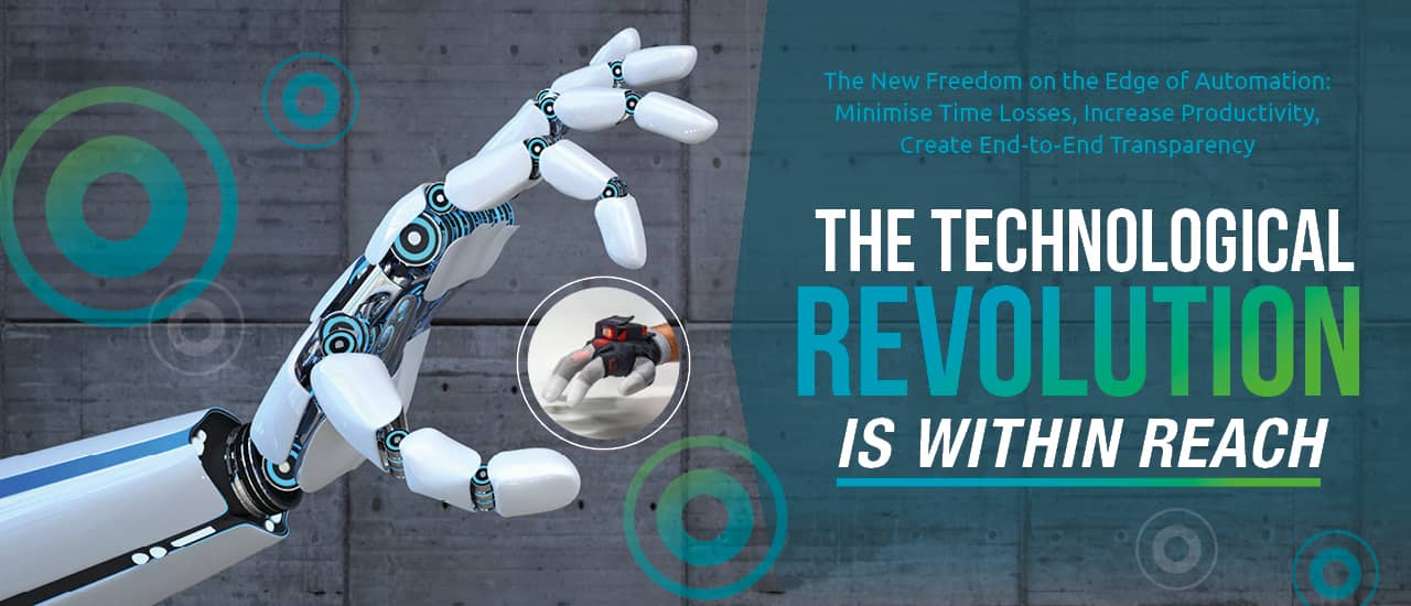 The Technological Revolution is Within Reach – The New Freedom on the Edge of Automation: Minimise Time Losses, Increase Productivity, Create End-to-End Transparency.