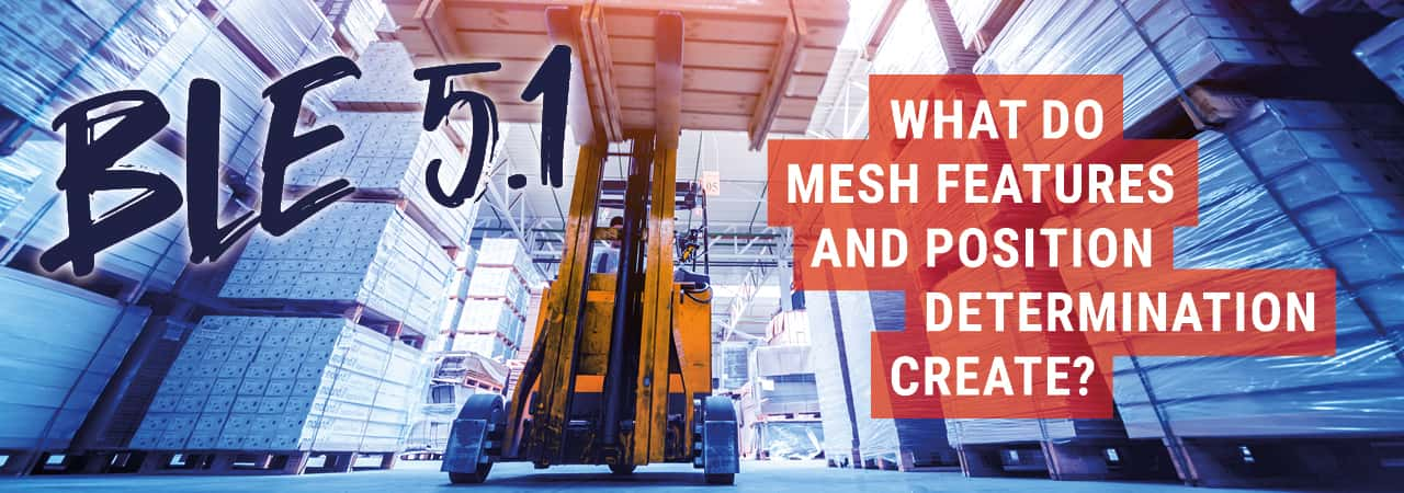 BLE 5.1 - What do Mesh Features and Position Determination Create?