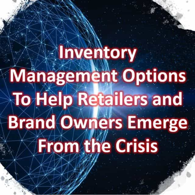 Inventory Management Options to Help Retailers and Brand Owners Emerge From the Crisis