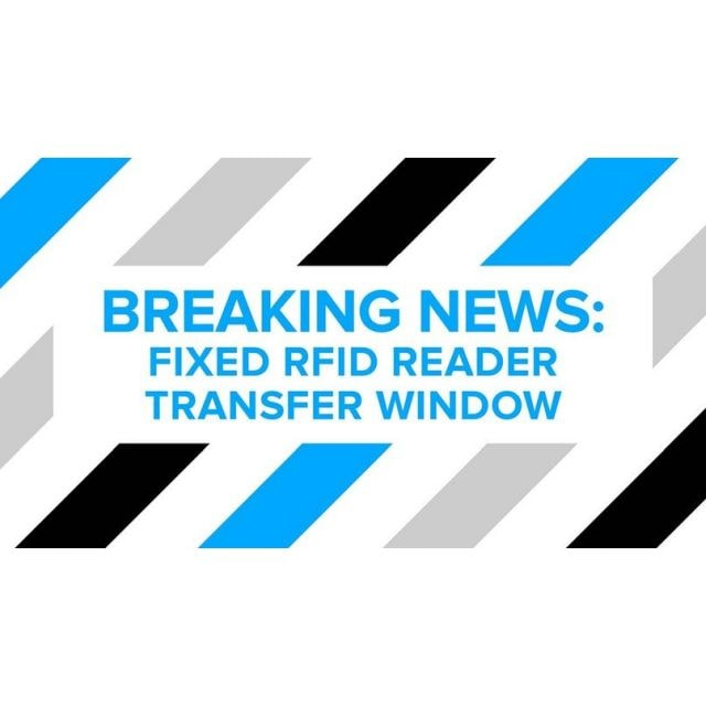 Breaking News: Fixed RFID Reader Transfer Window!